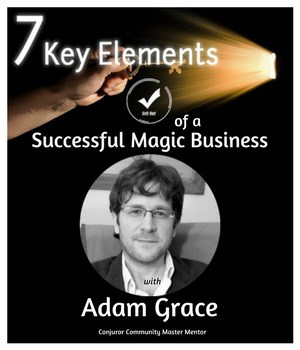 7 Key Elements of a Successful Magic Business
