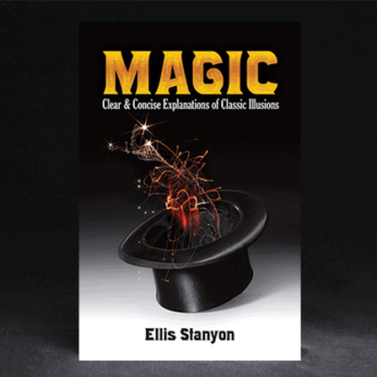 Magic: Clear and Concise Explanations of Classic Illusions by Ellis Stanyon - Book
